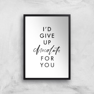 PlanetA444 I'd Give Up Chocolate for You Art Print