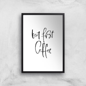 PlanetA444 But First, Coffee Art Print