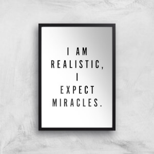 PlanetA444 I Am Realistic, I Expect Miracles Art Print