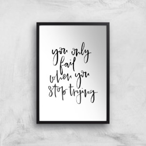 PlanetA444 You Only Fail When You Stop Trying Art Print
