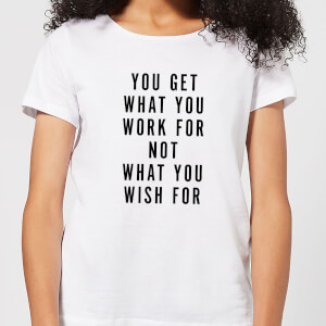 You Get What You Work for Women's T-Shirt - White