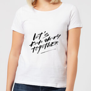 Let' Run Away Together Women's T-Shirt - White