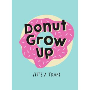 Donut Grow Up It's A Trap (Hardback)