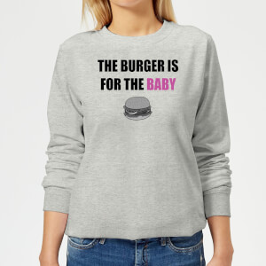 Big and Beautiful Burger for The Baby Women's Sweatshirt - Grey