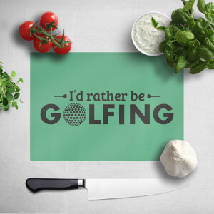 I'd Rather Be Golfing Chopping Board