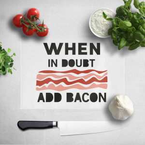 When In Doubt Add Bacon Chopping Board