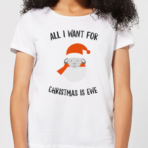 All I Want for Christmas Is Ewe Women's Christmas T-Shirt - White
