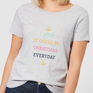 I Wish It Could Be Christmas Everyday Women's Christmas T-Shirt - Grey