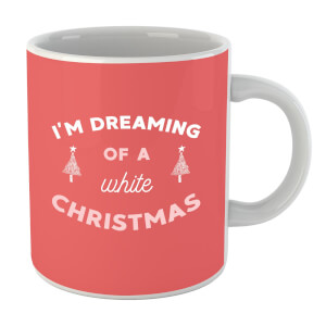 Im Dreaming Of A White Christmas Mug