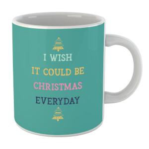 I Wish It Could Be Christmas Everyday Mug