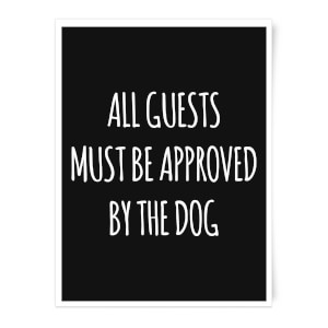 All Guests Must Be Approved By The Dog Art Print