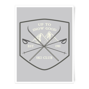 Up To Snow Good Art Print