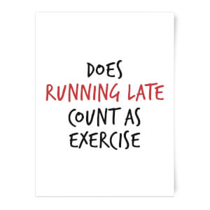 Does Running Late Count As Exercise Art Print