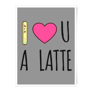 I Love U A Latte Art Print