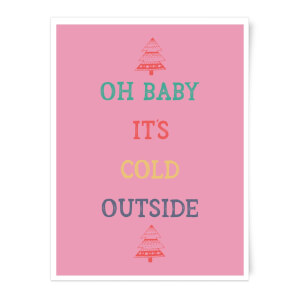Oh Baby It's Cold Outside Art Print