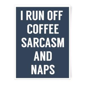 I Run Off Coffee Sarcasm and Naps Art Print