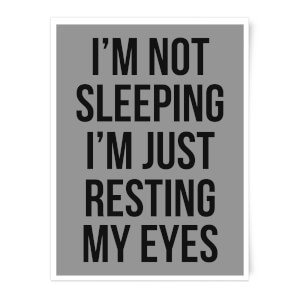 Im Not Sleeping Im Resting My Eyes Art Print