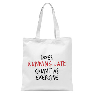 Does Running Late Count As Exercise Tote Bag - White