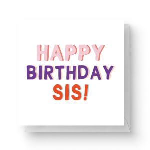 Happy Birthday Sis Square Greetings Card (14.8cm x 14.8cm)