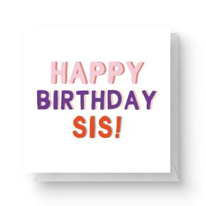 Happy Birthday Sis Square Greetings Card (14.8cm x 14.8cm)