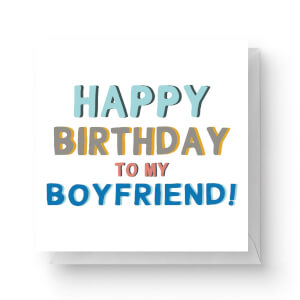 Happy Birthday To My Boyfriend Square Greetings Card (14.8cm x 14.8cm)
