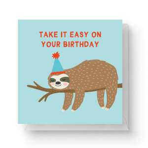 Take It Easy On Your Birthday Square Greetings Card (14.8cm x 14.8cm)