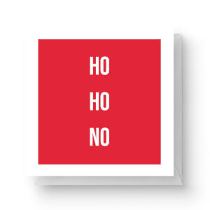 Ho Ho No Square Greetings Card (14.8cm x 14.8cm)