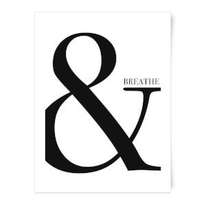& Breathe Art Print