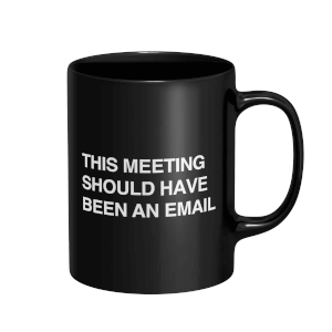 This Meeting Should Have Been An Email Mug - Black