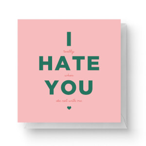 I Hate You Square Greetings Card (14.8cm x 14.8cm)
