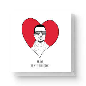 Kanye Be My Valentine? Square Greetings Card (14.8cm x 14.8cm)