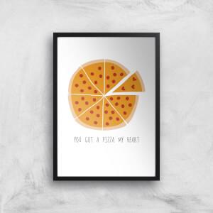 You Got A Pizza My Heart Art Print