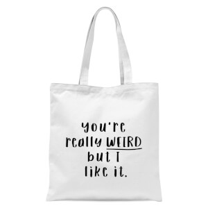 You're Really Weird But I Like It Tote Bag - White