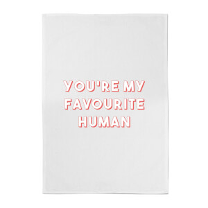 You're My Favourite Human Cotton Tea Towel
