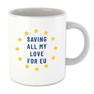 Saving All My Love For EU Mug