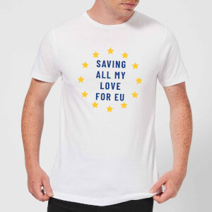 Saving All My Love For EU Men's T-Shirt - White