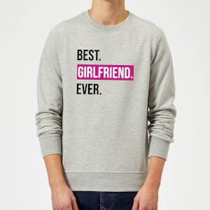 Best Girlfriend Ever Sweatshirt - Grey