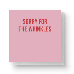 Sorry For The Wrinkles Square Greetings Card (14.8cm x 14.8cm)