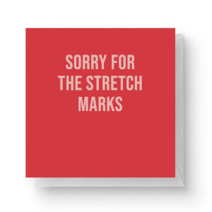 Sorry For The Stretch Marks Square Greetings Card (14.8cm x 14.8cm)