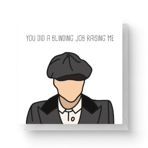 You Did A Blinding Job Raising Me Square Greetings Card (14.8cm x 14.8cm)