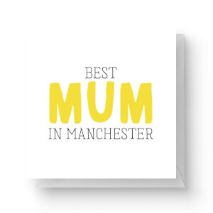 Best Mum In Manchester Square Greetings Card (14.8cm x 14.8cm)