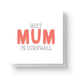 Best Mum In Cornwall Square Greetings Card (14.8cm x 14.8cm)
