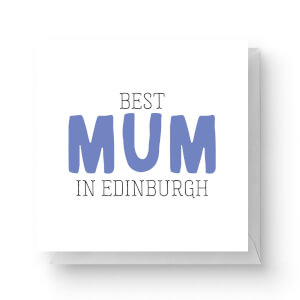 Best Mum In Edinburgh Square Greetings Card (14.8cm x 14.8cm)