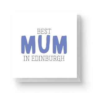 Best Mum In Edinburgh Square Greetings Card (14.8cm x 14.8cm)