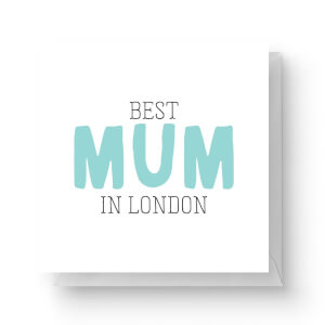 Best Mum In London Square Greetings Card (14.8cm x 14.8cm)