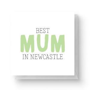 Best Mum In Newcastle Square Greetings Card (14.8cm x 14.8cm)