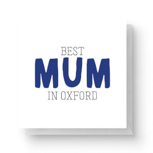 Best Mum In Oxford Square Greetings Card (14.8cm x 14.8cm)