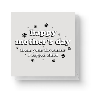 Happy Mother's Day From 4 Legged Child Square Greetings Card (14.8cm x 14.8cm)