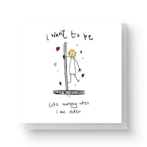I Want To Be Like Mummy When I'm Older Square Greetings Card (14.8cm x 14.8cm)