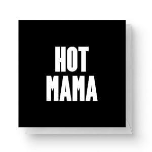 Hot Mama Square Greetings Card (14.8cm x 14.8cm)